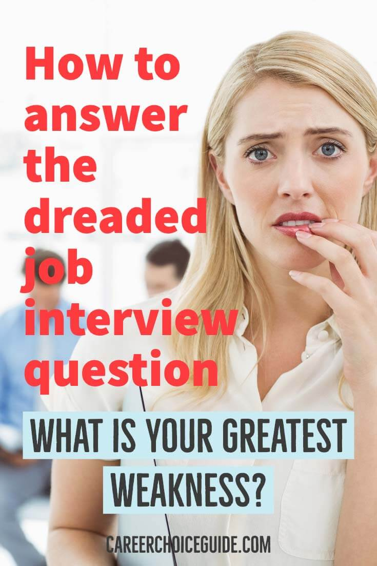 How to answer the dreaded interview question: What is your greatest weakness?