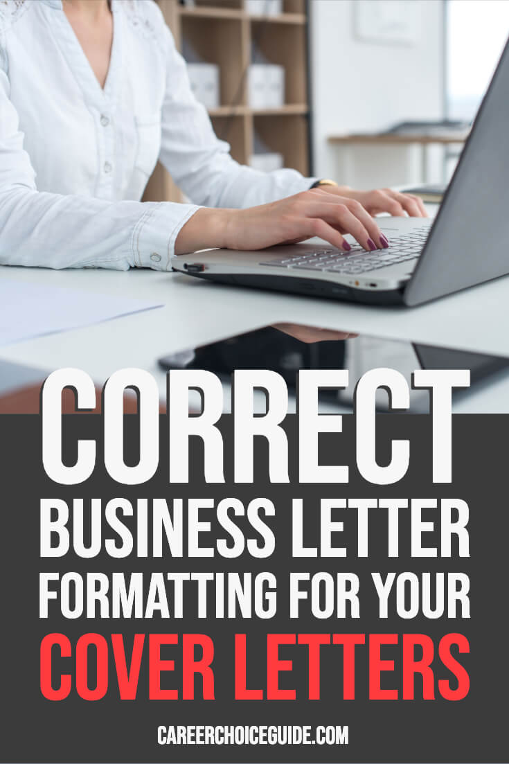 Correct business letter formatting for your cover letters.