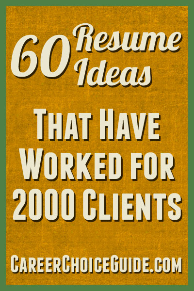 60 resume ideas that have worked for 2000 clients