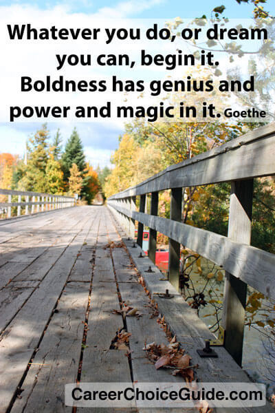 Boldness has genius and power and magic in it. Goethe