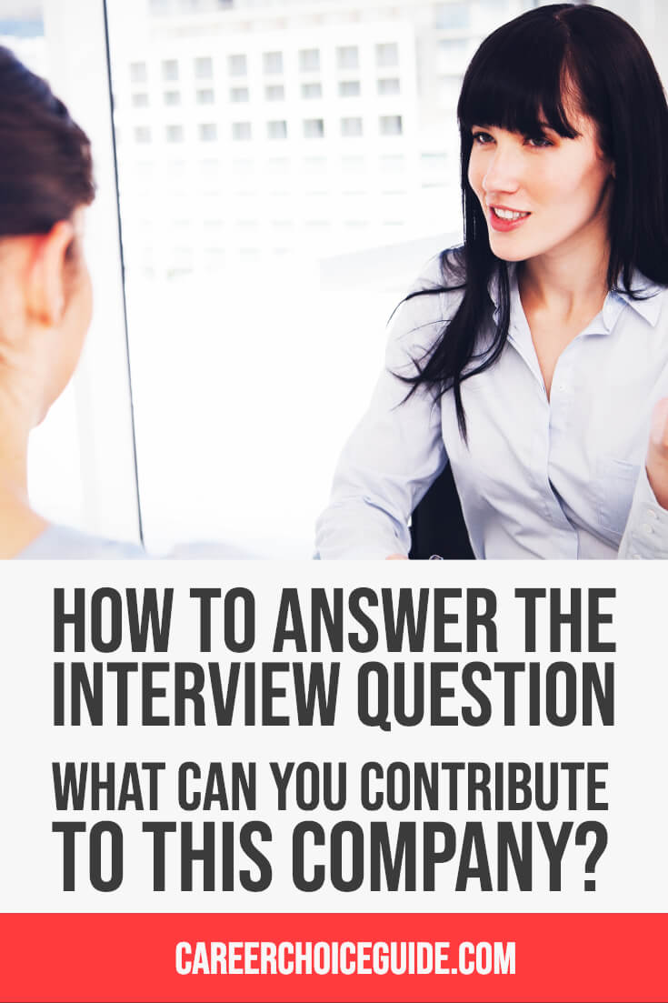 How to answer the interview question, What can you contribute to this company?