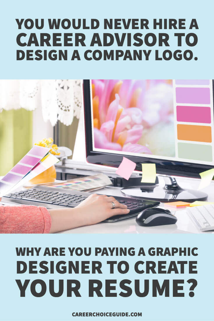 Graphic designer designing color scheme on computer. Text overlay - You would never hire a career advisor to design a company logo. Why are you paying a graphic designer to create your resume?