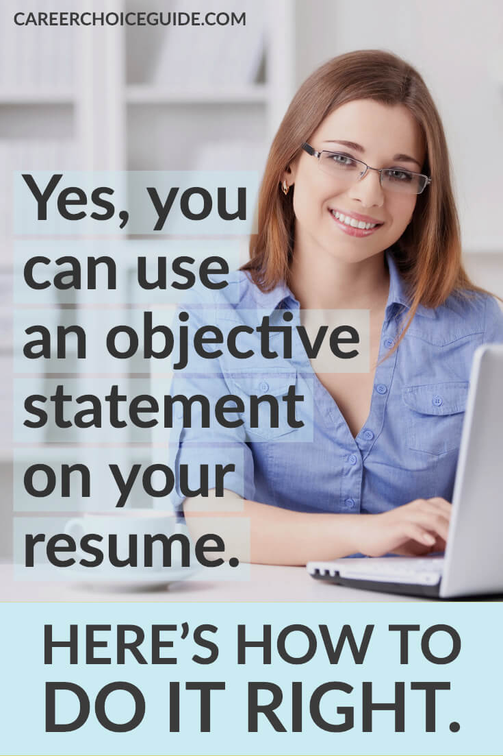 Yes, you can use an objective statement on your resume. Here's how to do it right.